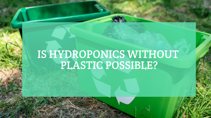 Featured image for Is Hydroponics Without Plastic Possible?